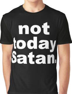 Not today Satan. - White Graphic T-Shirt
