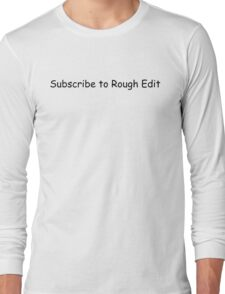 Subscribe to Rough Edit Long Sleeve T-Shirt