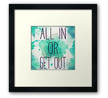 ALL IN OR GET OUT Framed Print