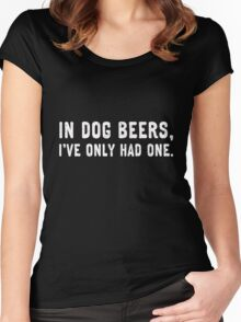 In dog beers, I've only had one. (White) Women's Fitted Scoop T-Shirt