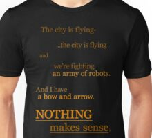 Quotes and quips - nothing makes sense Unisex T-Shirt