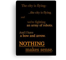 Quotes and quips - nothing makes sense Canvas Print