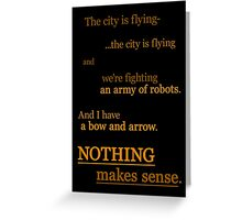 Quotes and quips - nothing makes sense Greeting Card