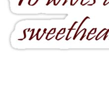 Quotes and quips - wives and sweethearts Sticker
