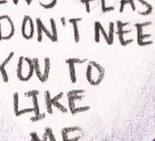 I don't need you to like me Sticker