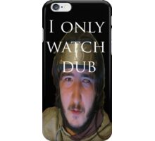 I only watch dub iPhone Case/Skin
