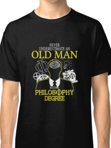 Never Underestimate An Old Man With A Philosophy Degree Classic T-Shirt