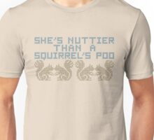 Well, she is that nuts. Unisex T-Shirt