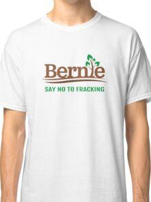 Bernie Sanders - Say No To Fracking  Classic T-Shirt