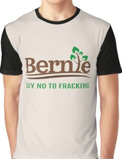 Bernie Sanders - Say No To Fracking  Graphic T-Shirt