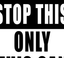 Only you can stop this - vertical  Sticker