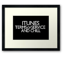 itunes terms of service and chill Framed Print