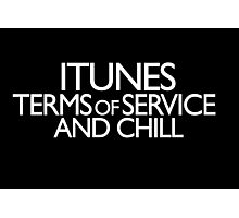 itunes terms of service and chill Photographic Print