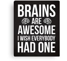 Brains Are Awesome Funny Quote Canvas Print