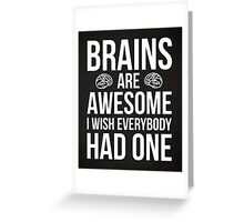 Brains Are Awesome Funny Quote Greeting Card