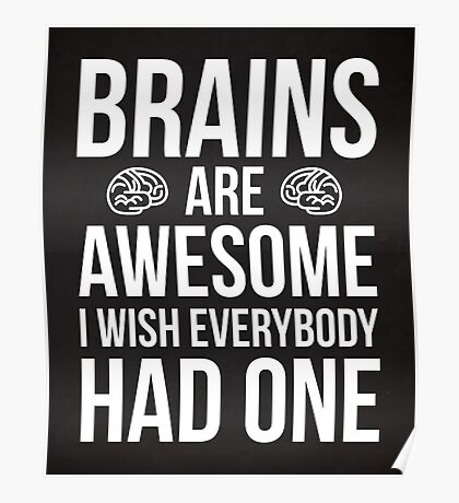 Brains Are Awesome Funny Quote Poster