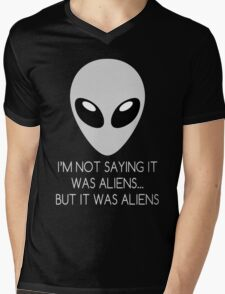 I'm Not Saying It Was Aliens... But It Was Aliens Mens V-Neck T-Shirt