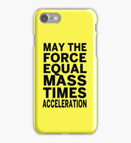 May The Force Equal The Mass Times Acceleration iPhone Case/Skin