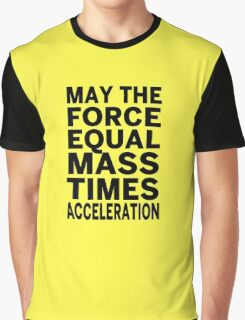 May The Force Equal The Mass Times Acceleration Graphic T-Shirt