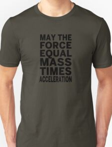 May The Force Equal The Mass Times Acceleration T-Shirt