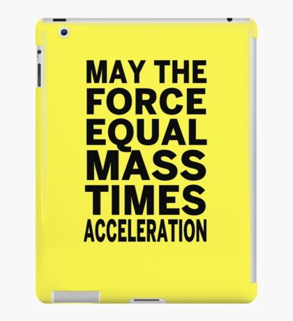 May The Force Equal The Mass Times Acceleration iPad Case/Skin