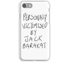 Personally Victimised By Jack Barakat iPhone Case/Skin