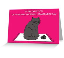In recognition of National Hairball Awareness Day Greeting Card