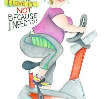 I fitness because I love it! Not because I need to! by Sanne Thijs