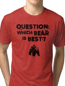 Which Bear Is Best? Tri-blend T-Shirt