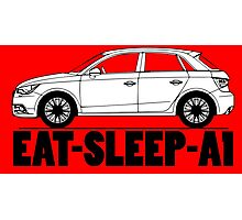 Eat Sleep Audi A1 Photographic Print