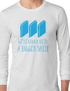 We're gonna need a bigger shelf Long Sleeve T-Shirt