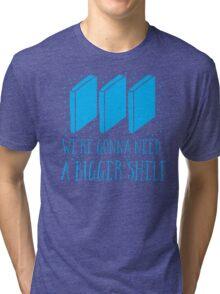 We're gonna need a bigger shelf Tri-blend T-Shirt