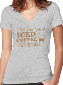 I find your lack of ICED COFFEE disturbing Women's Fitted V-Neck T-Shirt