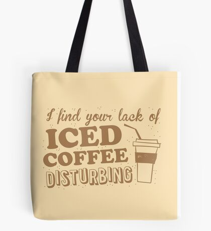 I find your lack of ICED COFFEE disturbing Tote Bag