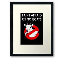 I Aint Afraid of no Goats! Framed Print