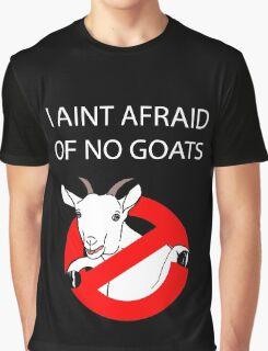 I Aint Afraid of no Goats! Graphic T-Shirt