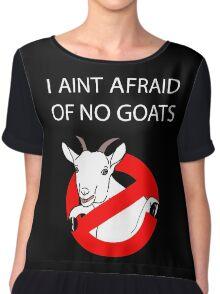 I Aint Afraid of no Goats! Chiffon Top