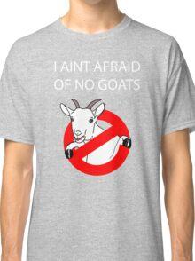 I Aint Afraid of no Goats! Classic T-Shirt