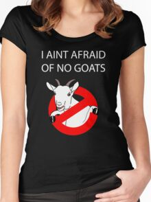 I Aint Afraid of no Goats! Women's Fitted Scoop T-Shirt