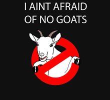I Aint Afraid of no Goats! Unisex T-Shirt