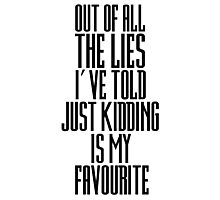 Funny Cool Just Kidding Lies Quote Comedy Photographic Print