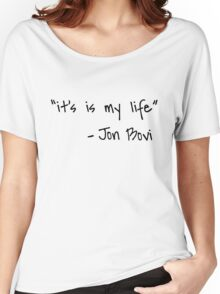 """""""it's is my life"""" - jon bovi Women's Relaxed Fit T-Shirt"""