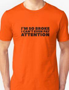 Funny Clever Joke Poor Humour Im So Broke Wordplay Unisex T-Shirt