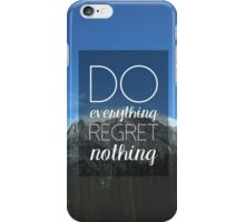 Do Everything Regret Nothing QUOTE iPhone Case/Skin