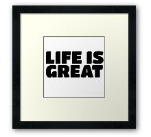 Life Is Great Ironic Fun Cool Text Truth Motivation Framed Print