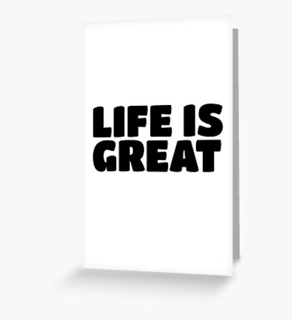 Life Is Great Ironic Fun Cool Text Truth Motivation Greeting Card