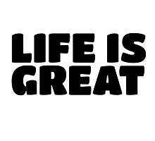 Life Is Great Ironic Fun Cool Text Truth Motivation Photographic Print