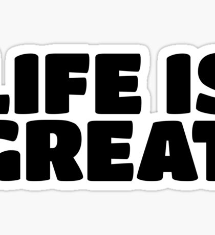 Life Is Great Ironic Fun Cool Text Truth Motivation Sticker