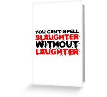 Slaughter Laughter Famous Quote Funny Black Humour Greeting Card