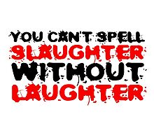 Slaughter Laughter Famous Quote Funny Black Humour Photographic Print